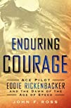 Enduring Courage: Ace Pilot Eddie Ric…