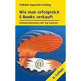 """WIE MAN ERFOLGREICH E-BOOKS VERKAUFT. Exklusivinterviews mit Top-Autoren: 8. Auflage (Frielings B�cher f�r Autoren 3)von """"Wilhelm Ruprecht Frieling"""""""