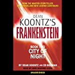 Frankenstein, Book Two: City of Night (       UNABRIDGED) by Dean Koontz, Ed Gorman Narrated by John Bedford Lloyd