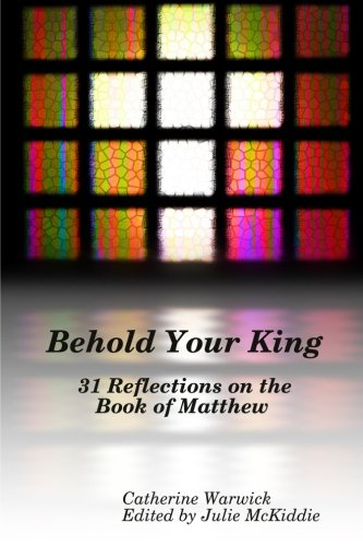 Behold Your King: 31 Reflections on the Book of Matthew