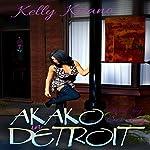 Akako in Detroit: A Novelette | Kelly Kitano
