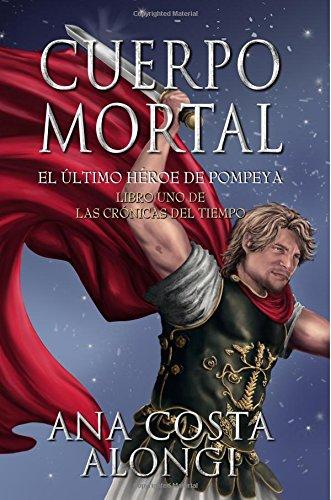 Cuerpo Mortal: Volume 1 (Las Crónicas del Tiempo)