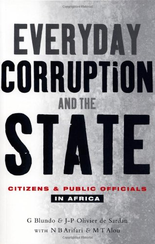 Everyday Corruption and the State: Citizens and Public Officials in Africa