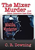 The Mixer Murder: And Other Detective Case Files (Mamba Mysteries Book 1)