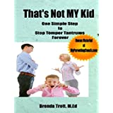 That's Not MY Kid: One Simple Step to Stop Temper Tantrums Foreverby Brenda Trott