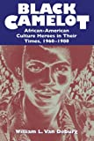 img - for Black Camelot: African-American Culture Heroes in Their Times, 1960-1980 book / textbook / text book