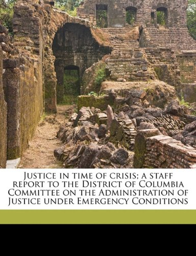 Justice in time of crisis; a staff report to the District of Columbia Committee on the Administration of Justice under Emergency Conditions