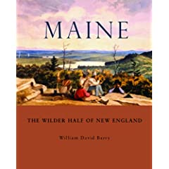 Maine: The Wilder Half of New England by William David Barry