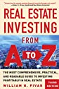 Real Estate Investing From A to Z : The Most Comprehensive, Practical, and Readable Guide to Investing Profitably in Real Estate