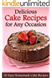 Delicious Cake Recipes for Any Occasion - 30 Easy Homemade Cake Recipes (English Edition)