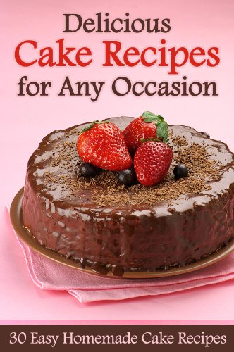 Delicious Cake Recipes for Any Occasion - 30 Easy Homemade Cake Recipes