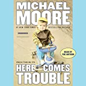 Here Comes Trouble: Stories from My Life | [Michael Moore]