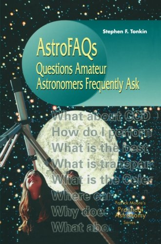 Astrofaqs : Questions Astronomers Frequently Ask (Patrick Moore'S Practical Astronomy Series)