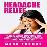 Headache Relief: Here's What Doctors Do When They Have Headaches for Quick Relief | Mark Thomas