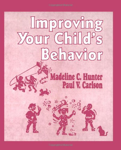 Improving Your Child's Behavior (Madeline Hunter Collection Series) PDF