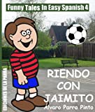 Funny Tales In Easy Spanish 4: Riendo con Jaimito (Spanish Reader Elementary Level) (Spanish Edition)