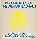 Two masters of the Weimar Bauhaus: Lyonel Feininger, Ludwig Hirschfeld-Mack (072410738X) by Feininger, Lyonel