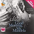 Good Morning, Mr Mandela (       UNABRIDGED) by Zelda la Grange Narrated by Adjoa Andoh