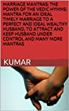 img - for MARRIAGE MANTRAS: THE POWER OF THE VEDIC HYMNS: MANTRA FOR AN IDEAL TIMELY MARRIAGE TO A PERFECT AND IDEAL WEALTHY HUSBAND, TO ATTRACT AND KEEP HUSBAND UNDER CONTROL AND MANY MORE MANTRAS book / textbook / text book