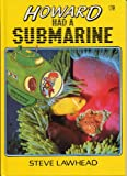 Howard Had a Submarine (Picture Storybooks) (074591179X) by Lawhead, Steve