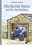 Felix and the New Building (Felix the Fast Tractor) (Felix the Fast Tractor)