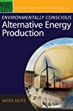 Environmentally Conscious Alternative Energy Production (Environmentally Conscious Engineering, Myer Kutz Series)