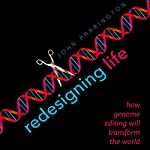 Redesigning Life: How Genome Editing Will Transform the World | John Parrington