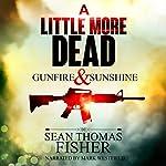 A Little More Dead: Gunfire & Sunshine - Dead Series, Book 2 | Sean Thomas Fisher