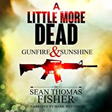 A Little More Dead: Gunfire & Sunshine - Dead Series, Book 2 Audiobook by Sean Thomas Fisher Narrated by Mark Westfield