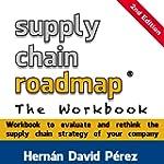 Supply Chain Roadmap: The Workbook (E...