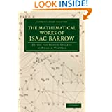 The Mathematical Works of Isaac Barrow: Edited for Trinity College (Cambridge Library Collection - Mathematics...
