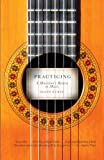 Practicing: A Musician\'s Return to Music by Glenn Kurtz
