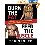 Burn the Fat, Feed the Muscle: Transform Your Body Forever Using the Secrets of the Leanest People in the World...
