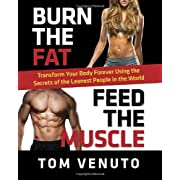 Burn the Fat Feed the Muscle: Transform Your Body Forever Using the Secrets of the Leanest People in the World