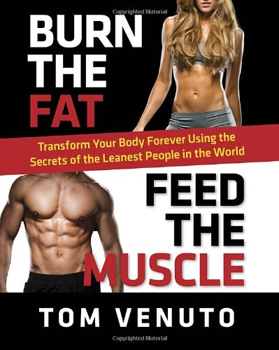 Burn The Fat, Feed The Muscle: Transform Your Body Forever Using The Secrets Of The Leanest People In The World front-993200