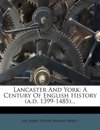 Lancaster And York: A Century Of English History (a.d. 1399-1485)...