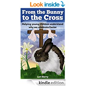 From the Bunny to the Cross  (Helping children understand why we celebrate Easter)