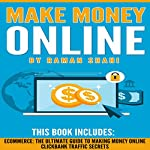 Make Money Online: Two manuscripts: Ecommerce: The Ultimate Guide to Making Money Online and Clickbank Traffic Secrets | Raman Shahi