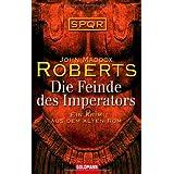 """Die Feinde des Imperators -: Ein Krimi aus dem Alten Rom - SPQRvon """"John Maddox Roberts"""""""