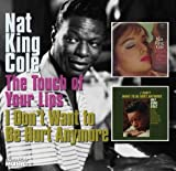 echange, troc Nat King Cole - Touch Of Your Lips/ I Don'T Want To Be Hurt Anymore