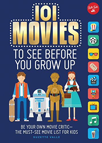 Movies to See Before You Grow Up: Be your own movie critic--the must-see movie list for kids (101