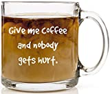 Funny Coffee Mug - Give Me Coffee and Nobody. Novelty Gift Unique, Cool Father's Day or Birthday Present Idea For Him, Her, Men, Women, Dad, Mom, Best Friend, Sister or Brother. 13 oz Clear Glass Cup