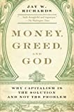 img - for Money Greed And God: Why Capitalism Is the Solution and Not the Problem by Jay Richards (April 26 2010) book / textbook / text book