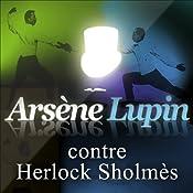 Arsène Lupin contre Herlock Sholmès (Arsène Lupin 10) | Maurice Leblanc