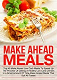 Make Ahead Meals: Top 45 Make Ahead Low Carb Meals To Speed Up The Process Of Getting A Healthy Low Carb Dinners In A Small Amount Of Time-Make Ahead Meals ... Ahead Recipes, Make Ahead Freezer Meals)