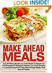Make Ahead Meals: Top 45 Make Ahead L...