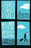 Jonas Jonasson The Hundred-Year-Old Man Who Climbed Out of the Window and Disappeared by Jonas Jonasson on 12/07/2012 unknown edition