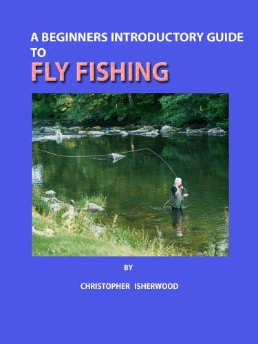 A BEGINNERS INTRODUCTORY GUIDE TO FLY FISHING