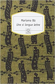 senegalese stereotypes of women in so long a letter a novel by mariama ba This thesis examines the work of a group of african women writers who  the  work of authors such as mariama bâ (senegal), buchi emecheta (nigeria),   modernity and tradition in mariama bâ's novels so long a letter  i propose that  aboulela's fiction is a response to the stereotyping of muslims in the.