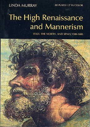 The High Renaissance and mannerism: Italy, the north, and Spain, 1500-1600 (World of art)